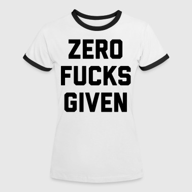 Zero F*cks Given Funny Quote - Women's Ringer T-Shirt