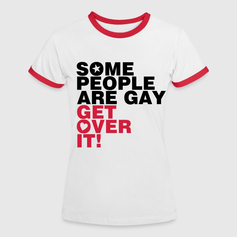 SOME PEOPLE ARE GAY, GET OVER IT! - Frauen Kontrast-T-Shirt