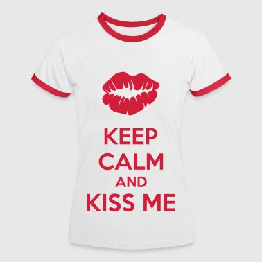 Keep Calm And Kiss Me - Women's Ringer T-Shirt