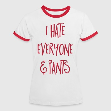Hate Everyone & Pants Funny Quote - Dame kontrast-T-shirt