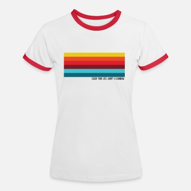 Colour Color your life. Adopt a rainbow rainbow shirt - Women's Ringer T-Shirt