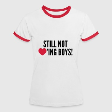still not loving boys - Frauen Kontrast-T-Shirt