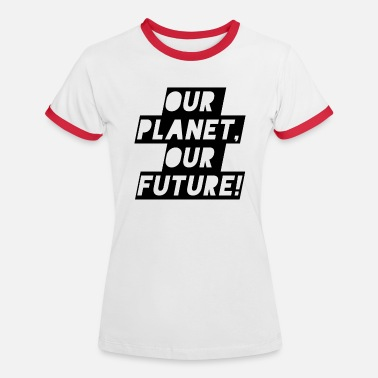 Our Planet our future! - Frauen Ringer T-Shirt