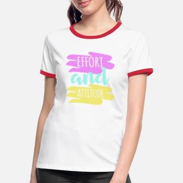 Effort Effort and attitude - Women's Ringer T-Shirt