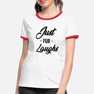 Party Just For Laughs - Women's Ringer T-Shirt