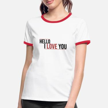 Hello i love you romance couple lovers gift - Women's Ringer T-Shirt