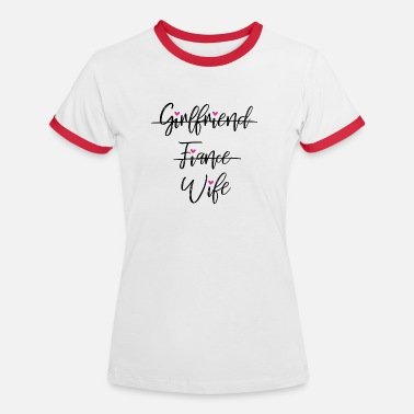 Girlfriend to Fiance to Wife with heart - Frauen Ringer T-Shirt