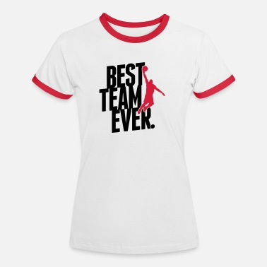 Best Teams Best Team ever - Basketball - Women's Ringer T-Shirt