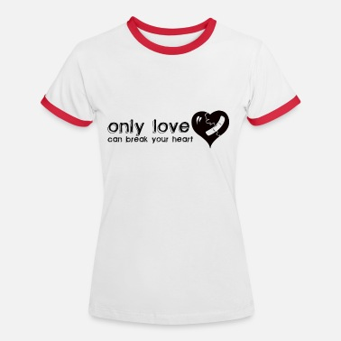 Young Only Love Can Break Your Heart - Women's Ringer T-Shirt