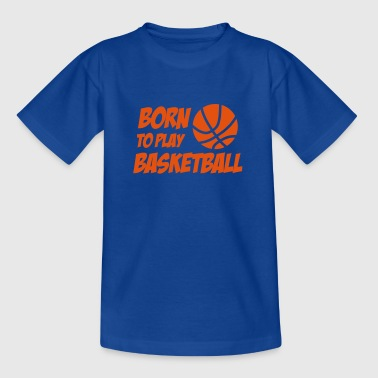 Born to play Basketball - Kinderen T-shirt