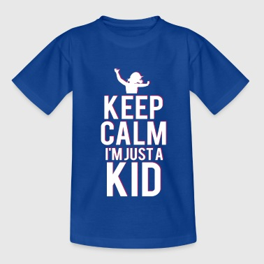 Girl Keep Calm I'm Just A Kid - Kids' T-Shirt