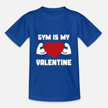 Gym Is My Valentine & Funny Bodybuilding Quote - T-shirt Enfant