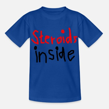 Anabolic Steroids Steroids inside - Kids' T-Shirt