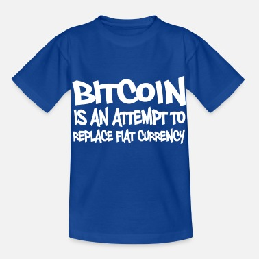 Bitcoin is an attempt to replace currency in - Kinder T-Shirt