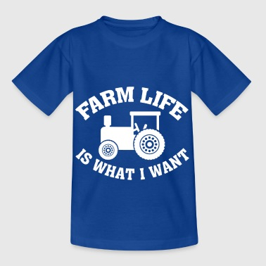 Farm Life is what I want - farming tractor - Kids' T-Shirt