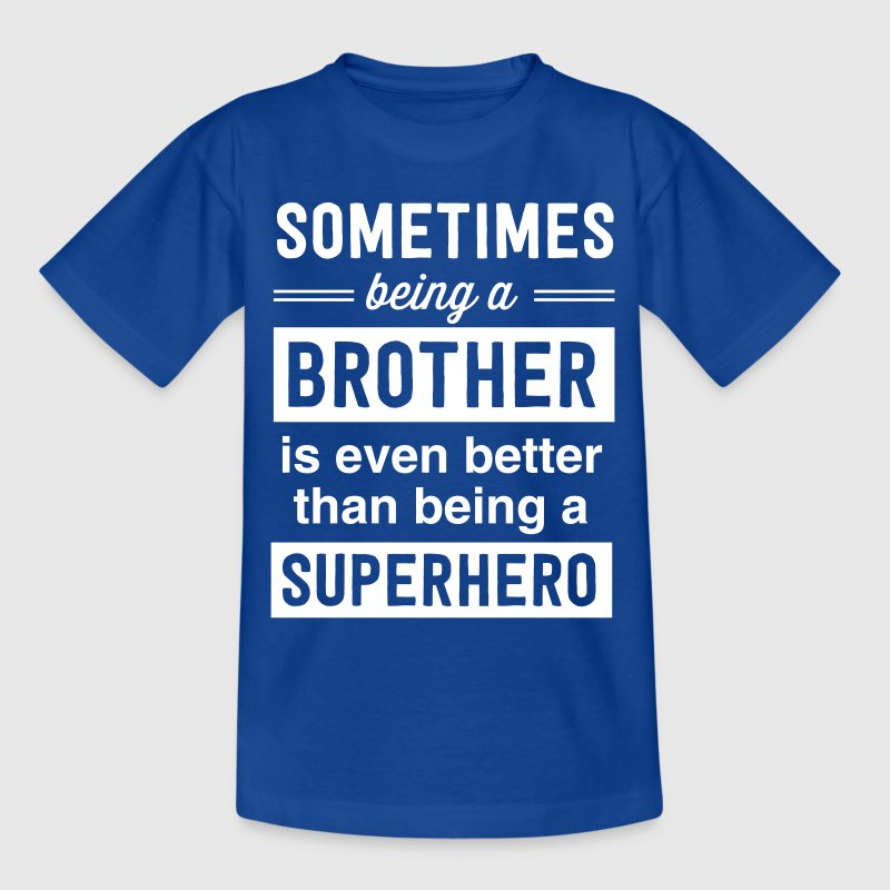Being a brother is even better than a superhero - Kids' T-Shirt