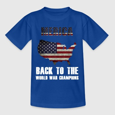 Merica back to the world war champions - Kinder T-Shirt