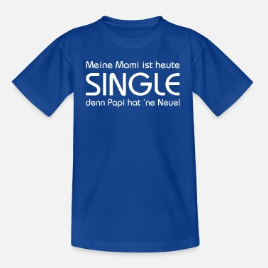Mami ist Single - Kinder T-Shirt