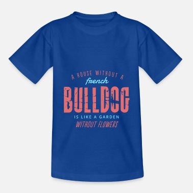 A house without a french bulldog is like ... - Kids' T-Shirt