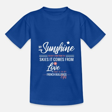 My Sunshine does not come from the skies ... - Kids' T-Shirt