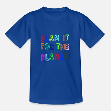 Plan it for the Planet Colorful - Kids' T-Shirt