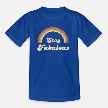 Stay Fabulous, Retro Vintage 60s 70s Quote - Kinder T-Shirt