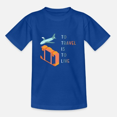 Young to travel is to live / Travel is life - Kids' T-Shirt