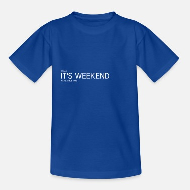 Weekend IT S THE WEEKEND - Weekend - Kids' T-Shirt