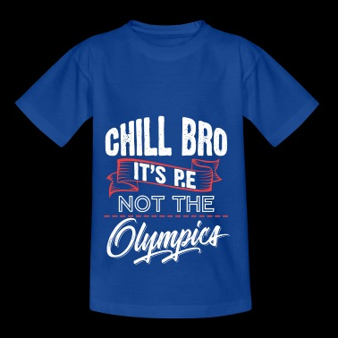 PE Chill Bro n'est pas l'Olympi-s - Gym, Workout - T-shirt Enfant
