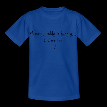 Mommy daddy is hungry - Kinder T-Shirt