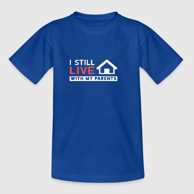 I still live with my parents! - Kids' T-Shirt