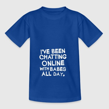 ...Chatting Online With Babes... - Kids' T-Shirt