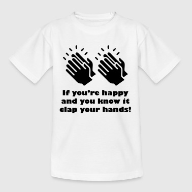 If you're happy and you know it clap your hands! - Kids' T-Shirt