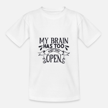My brain has too many tabs open ... - Kids' T-Shirt