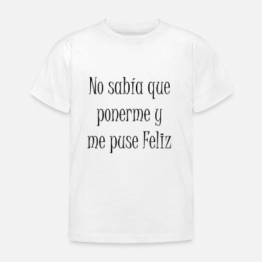 0cade5cf2 Frases Motivadoras no sabia que ponerme y me puse feliz - Camiseta niño