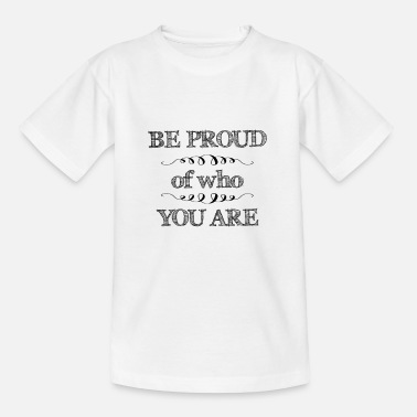 Be proud of who you are - Kids' T-Shirt