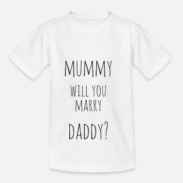 Marry mummy, Will you marry daddy? - Kids' T-Shirt