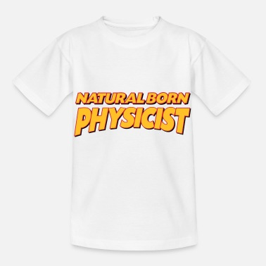 Physicist Natural born physicist 3col - Kids' T-Shirt