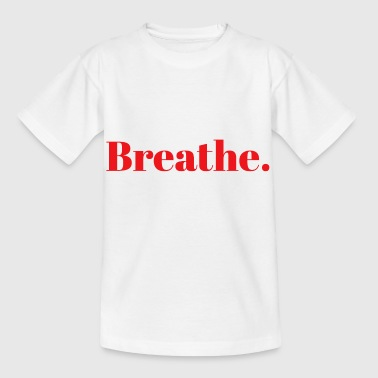 Breathe. - Kids' T-Shirt