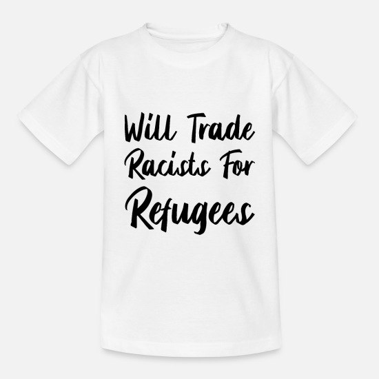 Politics T-Shirts - Will Trade Racists For Refugees | Refugees Welcome - Kids' T-Shirt white