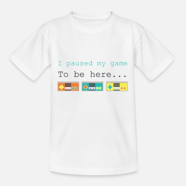 I paused my game, To be here - T-shirt Enfant