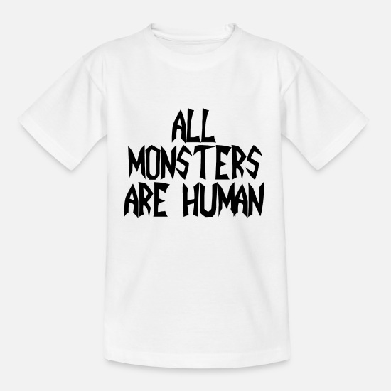 Birthday T-Shirts - AlL MOnsTErS ArE HUmAn TRUE GOTH DARK GIFT IDEA - Kids' T-Shirt white