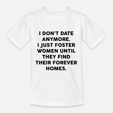 Fly I Don't Date Anymore I Just Foster Women Until - Kinder T-Shirt