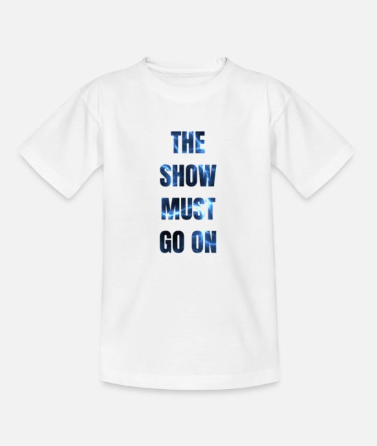 Geburtstag T-Shirts - The show must go on - Kinder T-Shirt Weiß