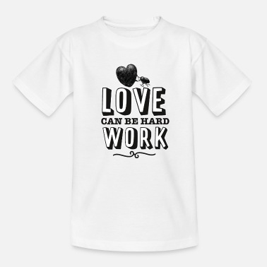 Love can be hard work - Kinder T-Shirt