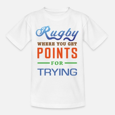 Rugby, where you get points for trying - Kids' T-Shirt
