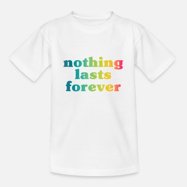 Nothing Lasts Forwever - Cooler Lustiger Spruch - Kinder T-Shirt