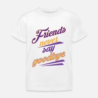 9dcb450bb08 Friends never say goodbye saying friendship Kids' Premium T-Shirt ...