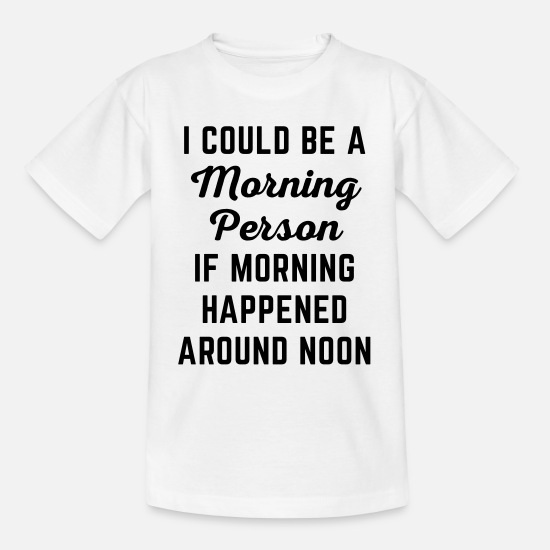 Nice T-Shirts - Could Be Morning Person Funny Quote - Kids' T-Shirt white