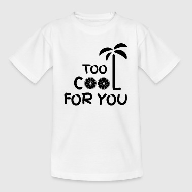 too cool for you - Kids' T-Shirt